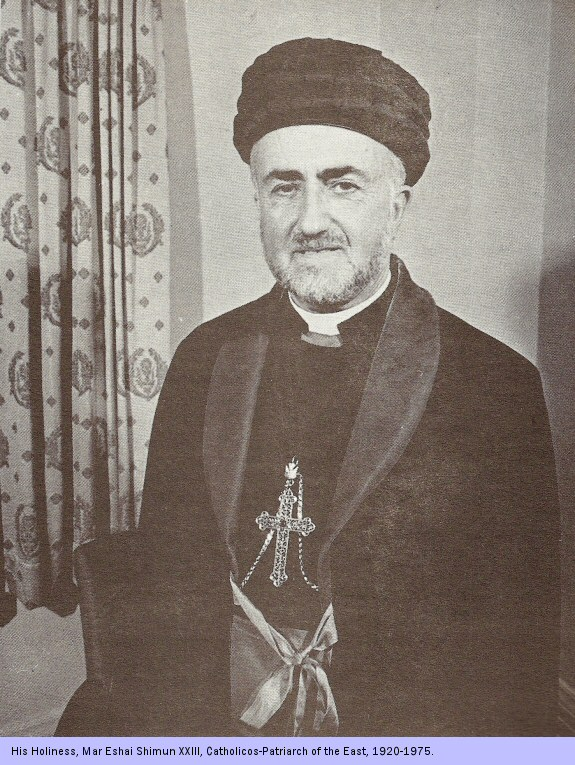 His Holiness, Mar Eshai Shimun XXIII, Catholicos - Patriarch of the East, 1920-1975.