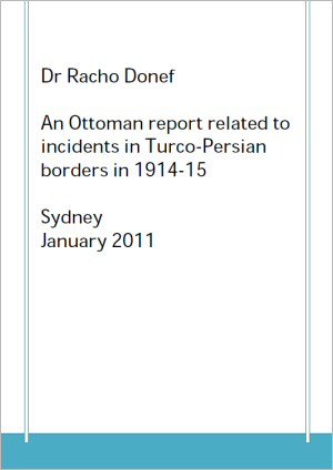An Ottoman report related to incidents in Turco-Persian borders in 1914-15 by Dr Racho Donef - Sydney, Australia. January 2011.