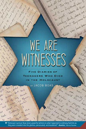 We Are Witnesses: The Diaries of Five Teenagers Who Died in the Holocaust