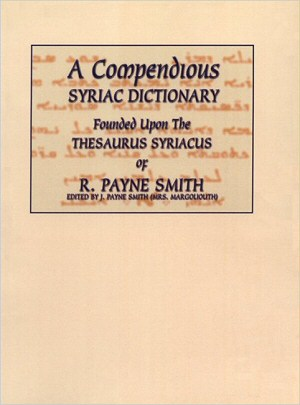 A Compendious Syriac Dictionary by Robert Payne Smith (author)