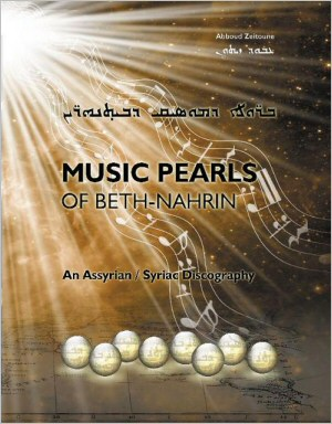 Music Pearls of Beth-Nahrin: An Assyrian / Syriac Discography by Abboud Zeitoune