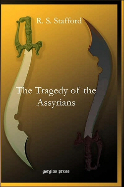 The Tragedy of the Assyrians by Ronald Sempill Stafford (R. S. Stafford)