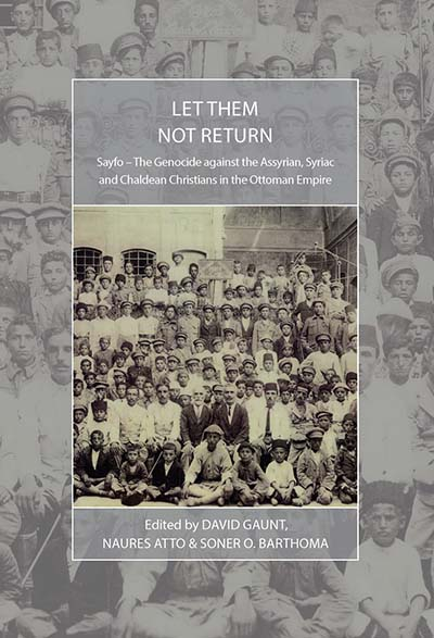 Let Them Not Return:  Sayfo - The Genocide against the Assyrian, Syriac and Chaldean Christians in the Ottoman Empire.  Edited by David Gaunt, Naures Atto and Soner O. Barthoma.