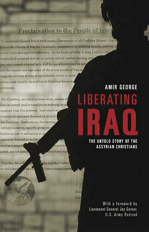 Liberating Iraq: The Untold Story of the Assyrian Christians by Amir George (author)