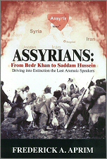 Assyrians: From Bedr Khan to Saddam Hussein by Frederick A. Aprim