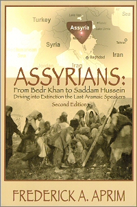 Assyrians: From Bedr Khan to Saddam Hussein (second edition) by Frederick A. Aprim