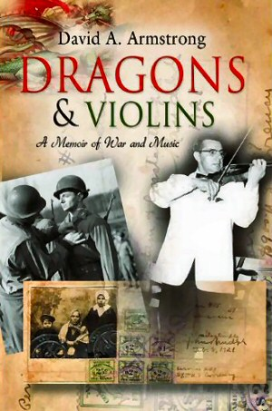 Dragons & Violins: A Memoir of War and Music by David A. Armstrong