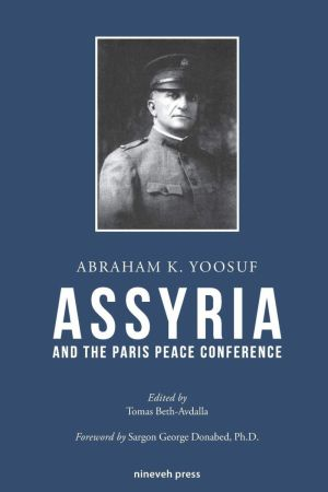 Assyria and the Paris Peace Conference by Abraham K. Yoosuf | Edited by Tomas Beth-Avdalla Isik | Published by Nineveh Press