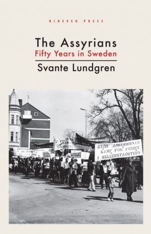 The Assyrians - Fifty Years in Sweden by Svante Lundgren