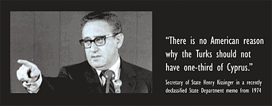 """There is no American reason why the Turks should not have one-third of Cyprus."" -- Secretary of State Henry Kissinger in a recently declassified State Department memo from 1974."