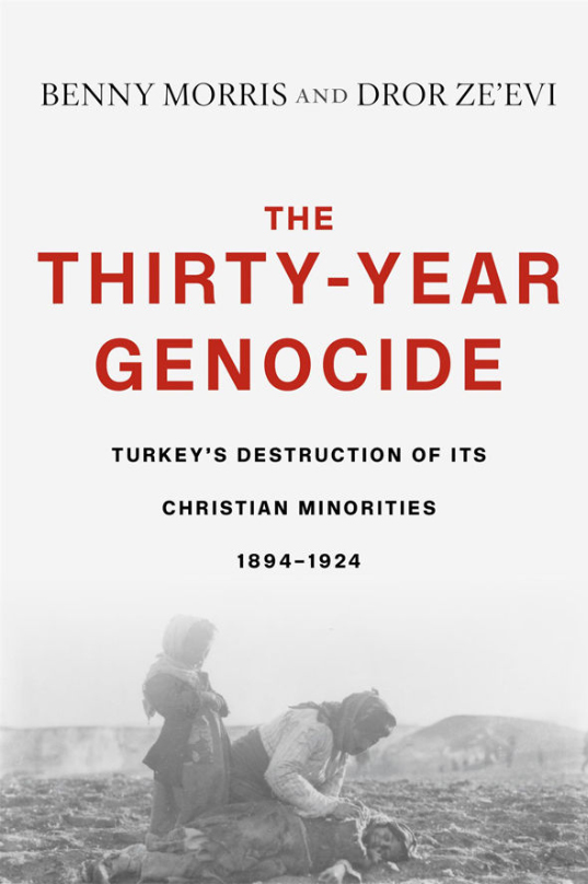 The Thirty-Year Genocide: Turkey's Destruction of Its Christian Minorities, 1894–1924 Hardcover – April 24, 2019 by Benny Morris and Dror Ze'evi.
